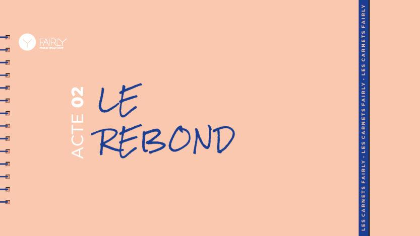 CARNETS-FAIRLY_ACTE02_le-rebond
